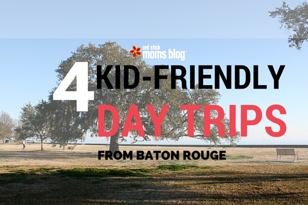 Four Kids Friendly Day Trips from Baton Rouge